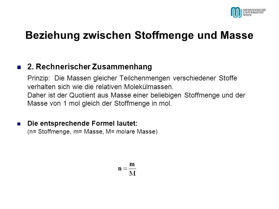 Beziehung zwischen Stoffmenge und Masse 2. Rechnerischer Zusammenhang Prinzip: Die Massen gleicher Teilchenmengen verschiedener Stoffe verhalten sich