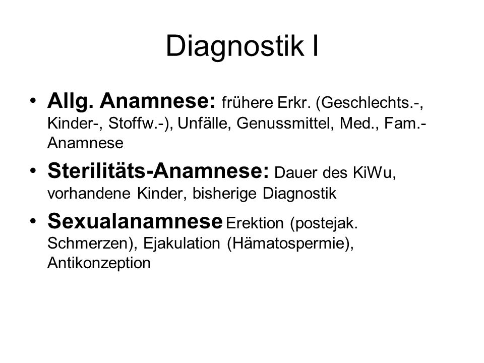 Diagnostik I Allg. Anamnese: frühere Erkr. (Geschlechts.-, Kinder-, Stoffw.-), Unfälle, Genussmittel, Med., Fam.- Anamnese Sterilitäts-Anamnese: Dauer