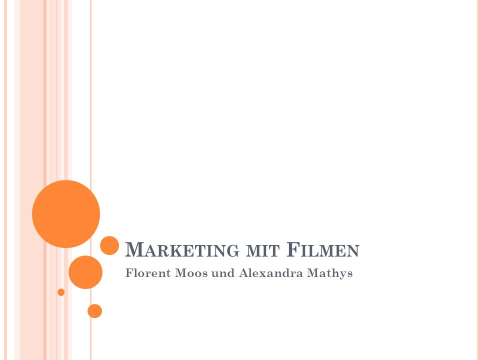 M ARKETING MIT F ILMEN Florent Moos und Alexandra Mathys