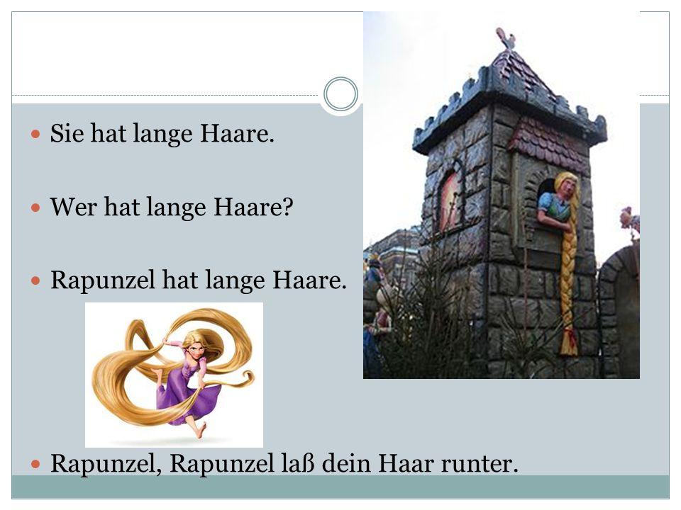 Sie hat lange Haare. Wer hat lange Haare? Rapunzel hat lange Haare. Rapunzel, Rapunzel laß dein Haar runter.