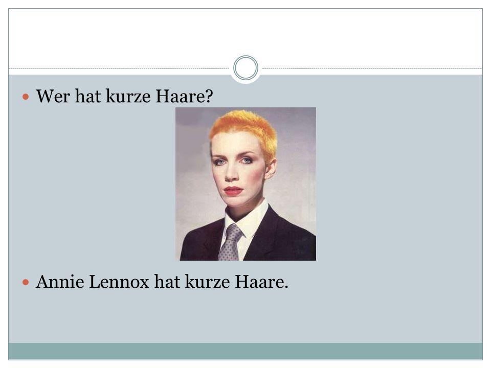 Wer hat kurze Haare? Annie Lennox hat kurze Haare.