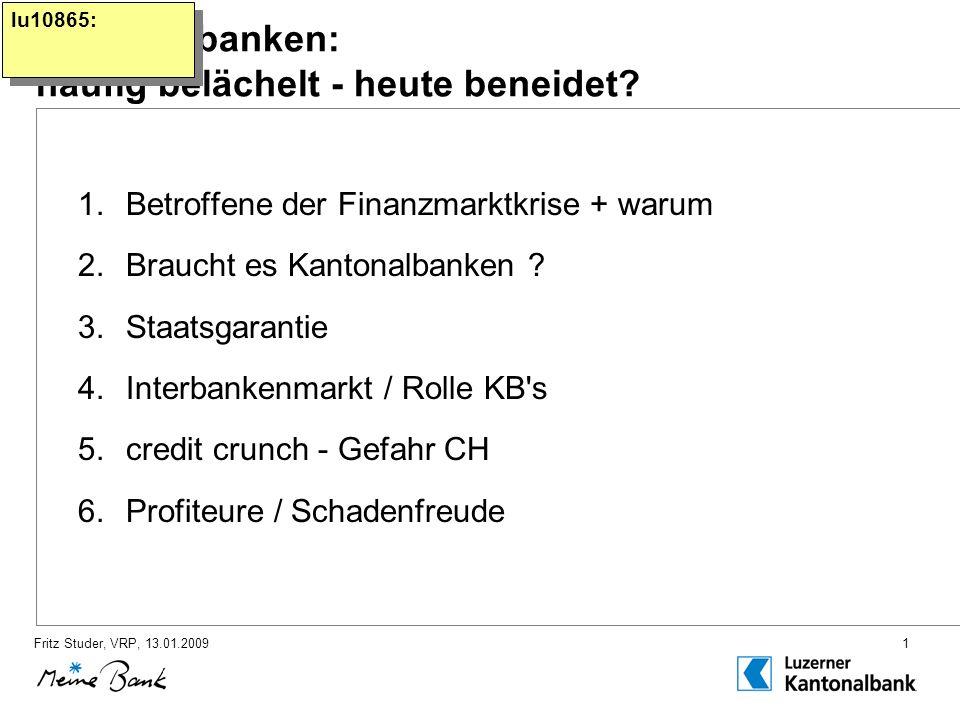 Fritz Studer, VRP, 13.01.20091 Kantonalbanken: häufig belächelt - heute beneidet.