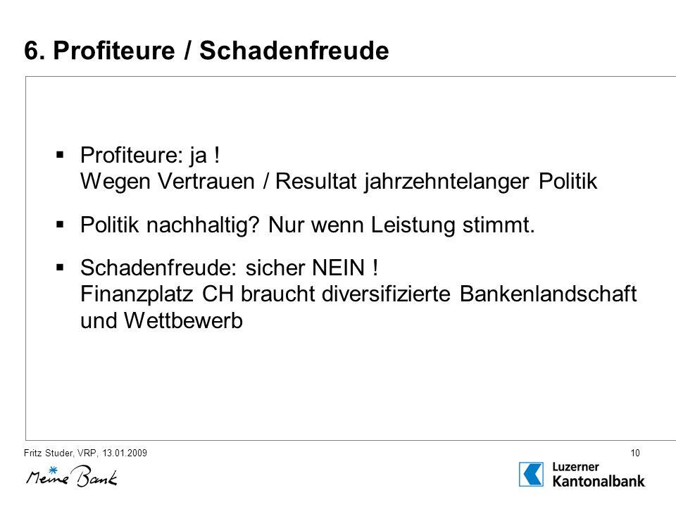 Fritz Studer, VRP, 13.01.200910 6. Profiteure / Schadenfreude Profiteure: ja .