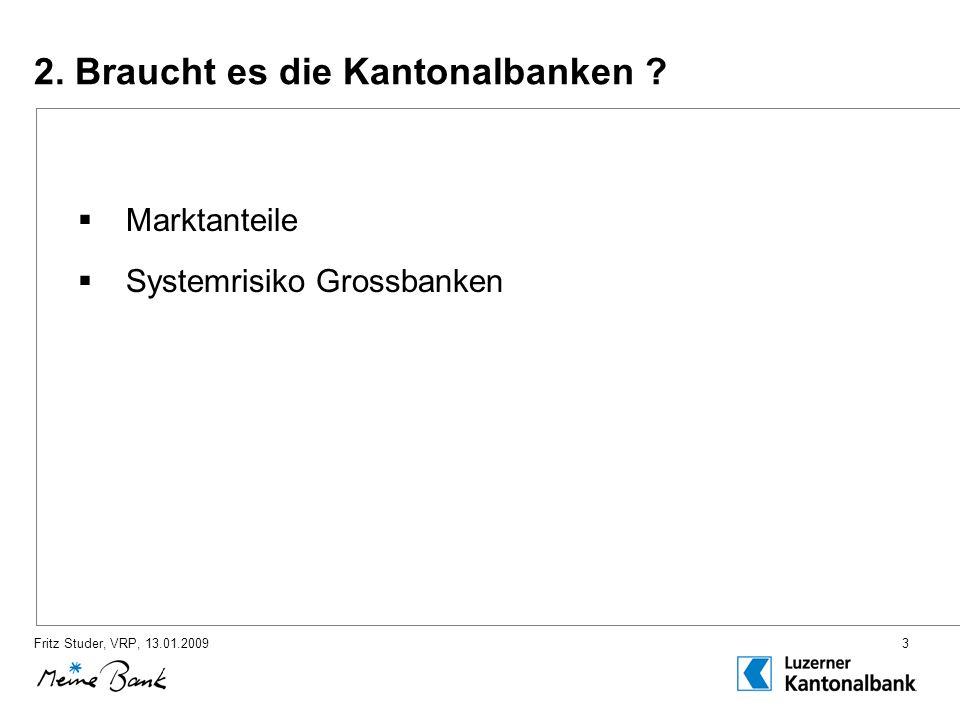 Fritz Studer, VRP, 13.01.20093 2. Braucht es die Kantonalbanken .
