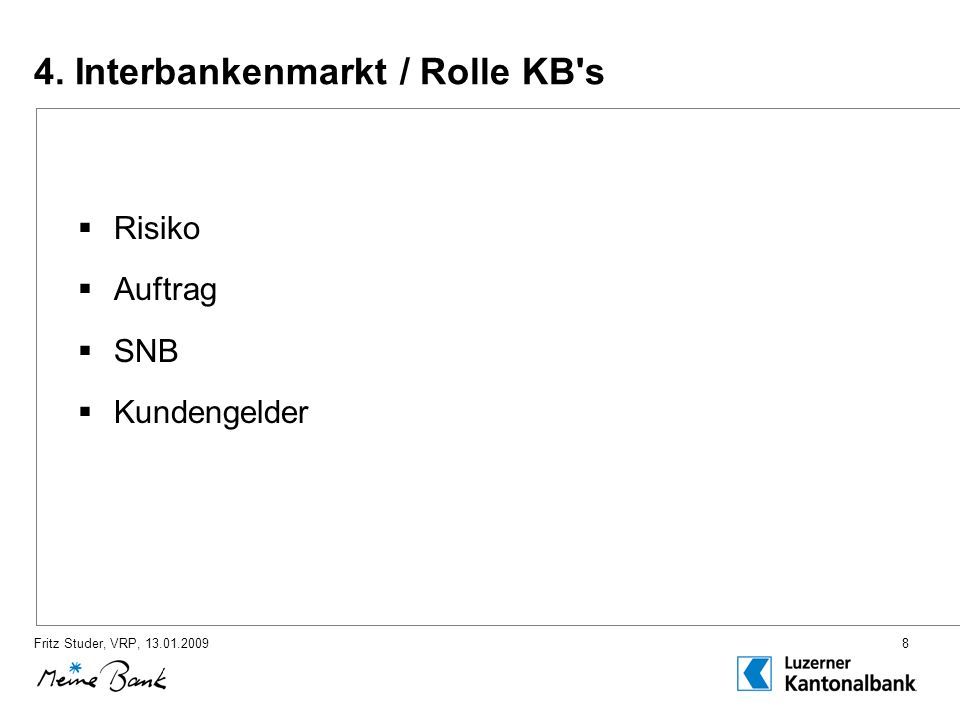 Fritz Studer, VRP, 13.01.20098 4. Interbankenmarkt / Rolle KB s Risiko Auftrag SNB Kundengelder