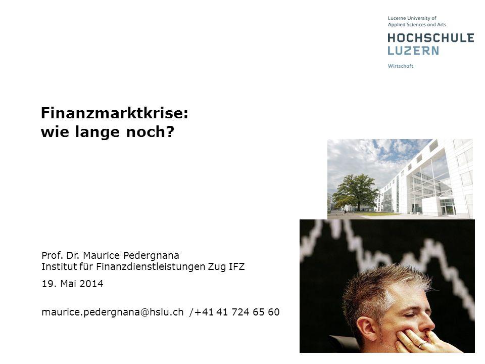 Prof. Dr. Maurice Pedergnana Institut für Finanzdienstleistungen Zug IFZ maurice.pedergnana@hslu.ch /+41 41 724 65 60 19. Mai 2014 Finanzmarktkrise: w