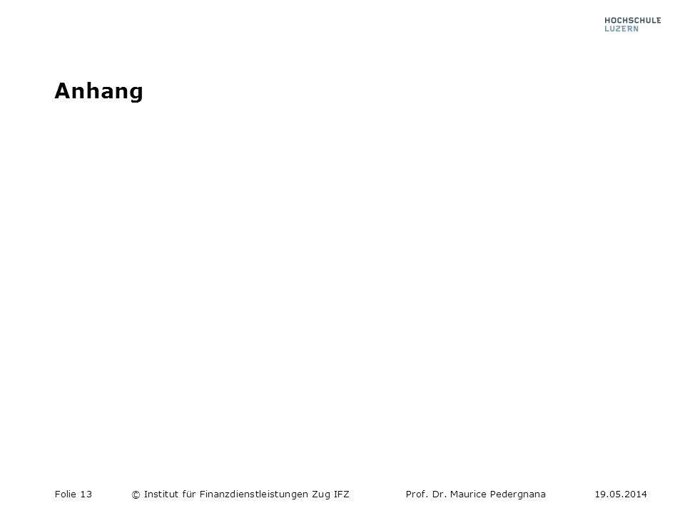 Anhang Folie 13© Institut für Finanzdienstleistungen Zug IFZProf. Dr. Maurice Pedergnana19.05.2014