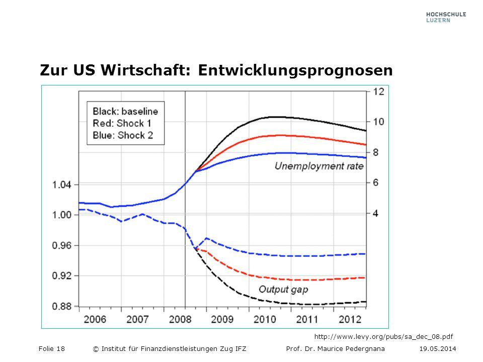 Zur US Wirtschaft: Entwicklungsprognosen Folie 18© Institut für Finanzdienstleistungen Zug IFZProf. Dr. Maurice Pedergnana19.05.2014 http://www.levy.o