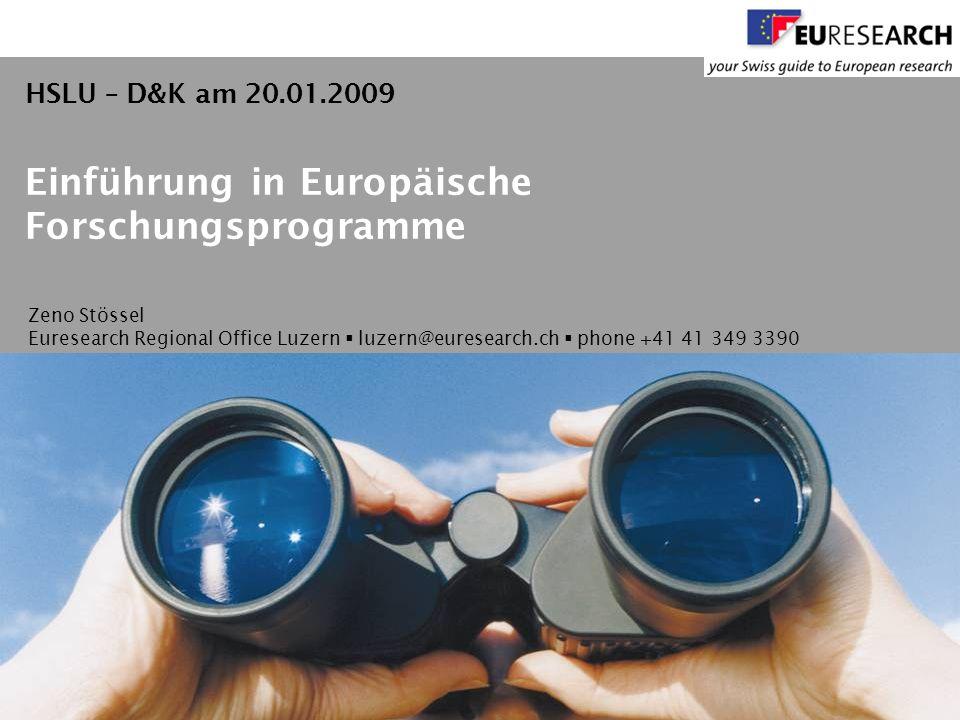 Zeno Stössel Euresearch Regional Office Luzern luzern@euresearch.ch phone +41 41 349 3390 Einführung in Europäische Forschungsprogramme HSLU – D&K am 20.01.2009