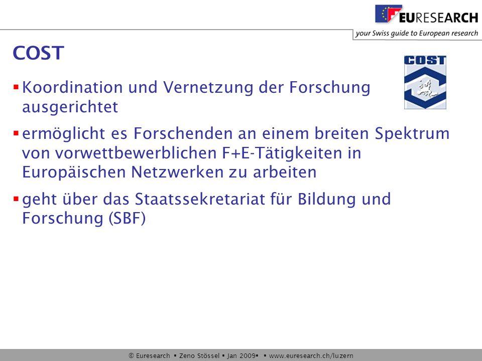 © Euresearch Zeno Stössel Jan 2009 www.euresearch.ch/luzern COST Koordination und Vernetzung der Forschung ausgerichtet ermöglicht es Forschenden an e