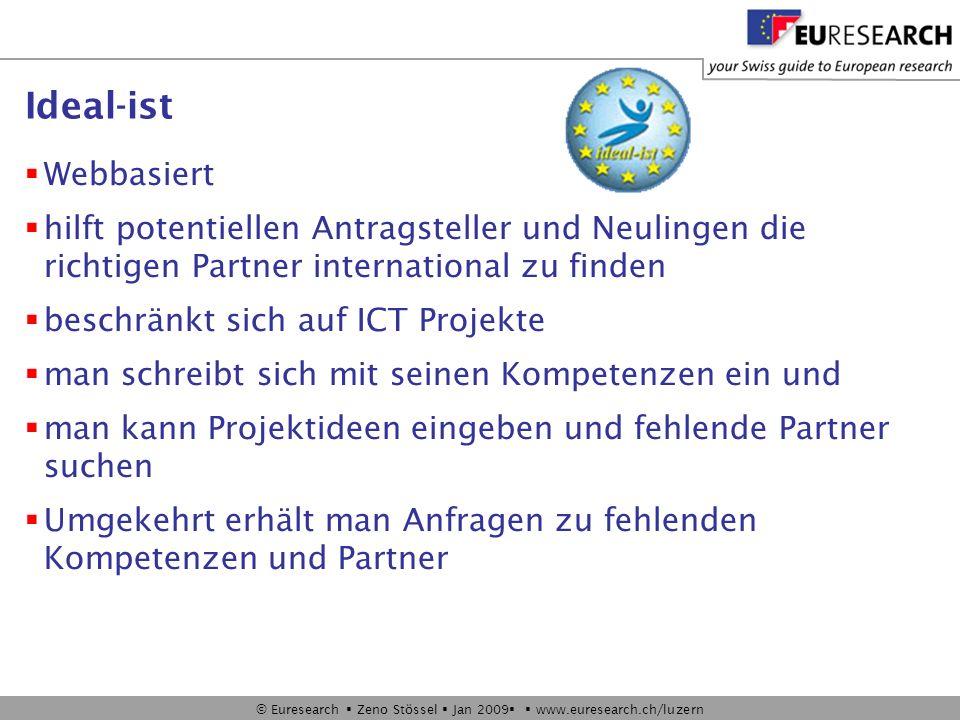 © Euresearch Zeno Stössel Jan 2009 www.euresearch.ch/luzern Ideal-ist Webbasiert hilft potentiellen Antragsteller und Neulingen die richtigen Partner