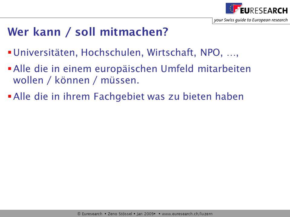 © Euresearch Zeno Stössel Jan 2009 www.euresearch.ch/luzern Wer kann / soll mitmachen? Universitäten, Hochschulen, Wirtschaft, NPO, …, Alle die in ein