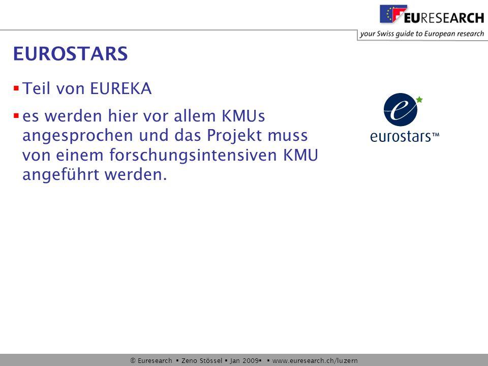 © Euresearch Zeno Stössel Jan 2009 www.euresearch.ch/luzern EUROSTARS Teil von EUREKA es werden hier vor allem KMUs angesprochen und das Projekt muss von einem forschungsintensiven KMU angeführt werden.