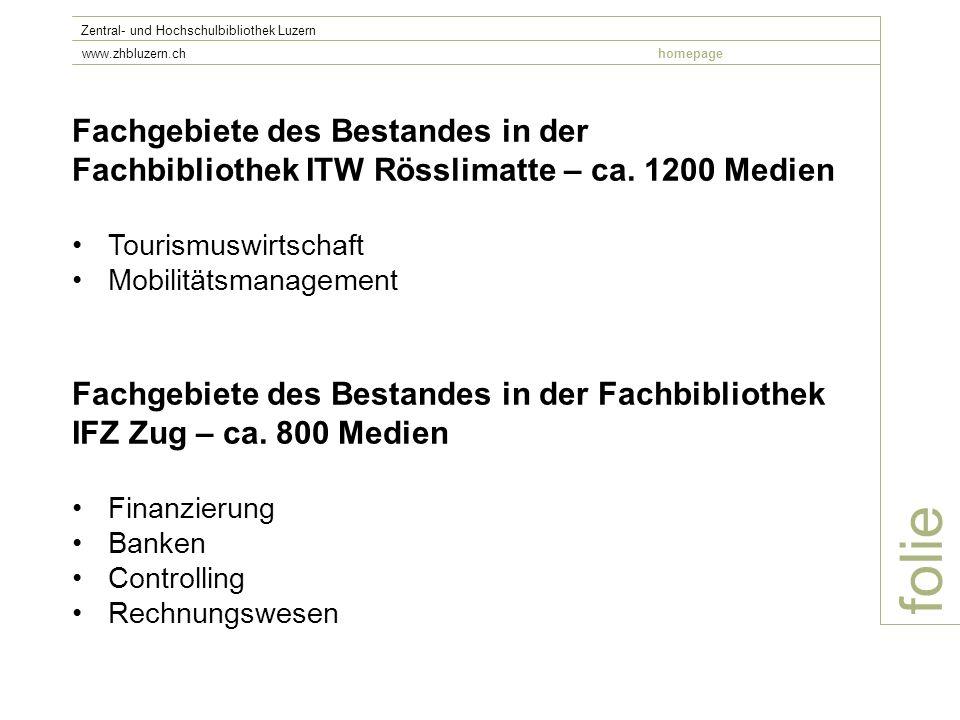 folie Zentral- und Hochschulbibliothek Luzern www.zhbluzern.chhomepage Fachgebiete des Bestandes in der Fachbibliothek ITW Rösslimatte – ca.