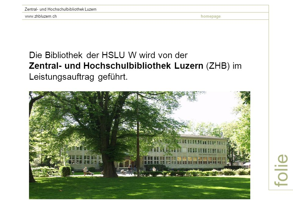 folie Zentral- und Hochschulbibliothek Luzern www.zhbluzern.chhomepage Systematik (Ordnung) – Beispiel Signatur: 651.3// 30 Online-Systematik