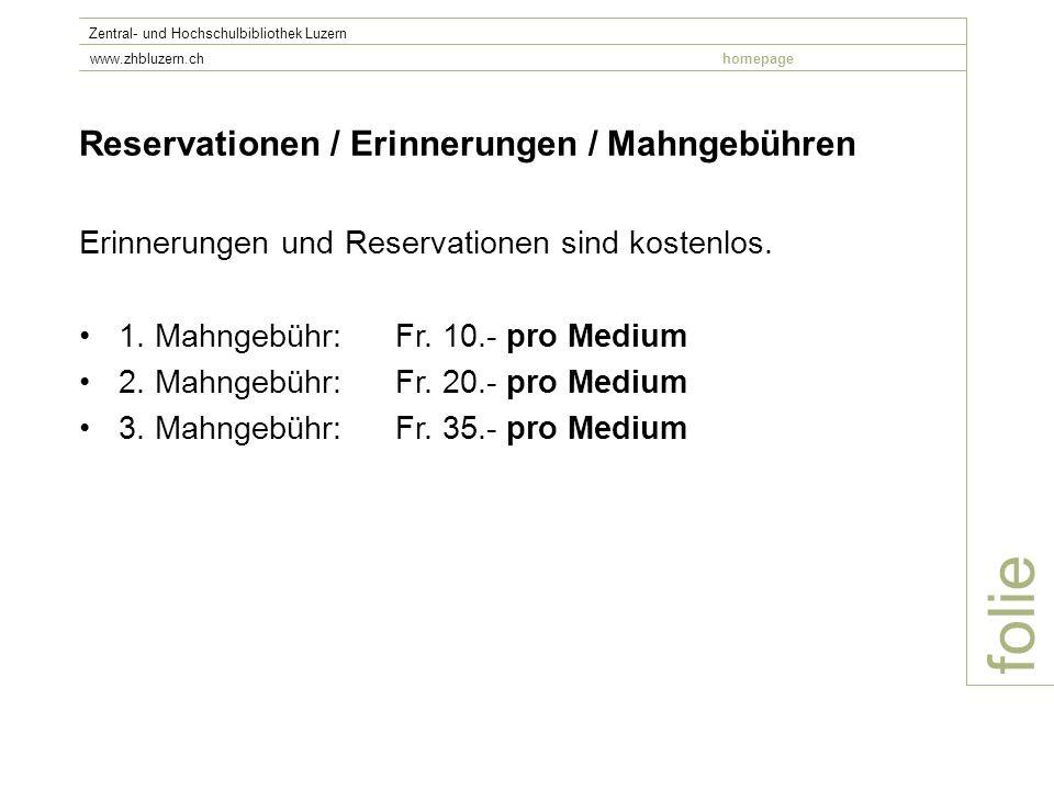 folie Zentral- und Hochschulbibliothek Luzern www.zhbluzern.chhomepage Reservationen / Erinnerungen / Mahngebühren Erinnerungen und Reservationen sind kostenlos.