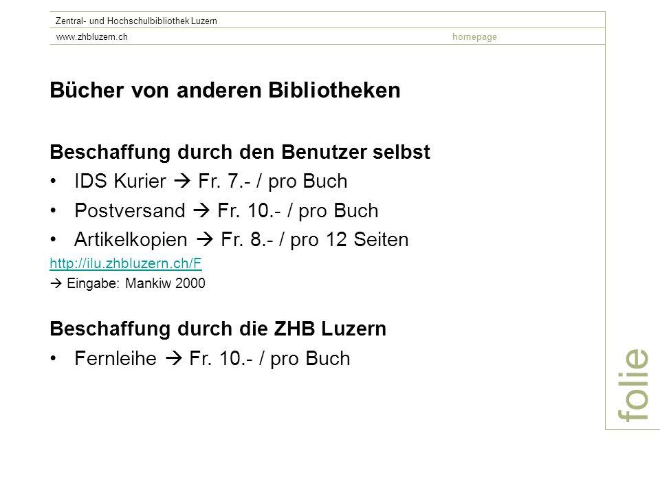 folie Zentral- und Hochschulbibliothek Luzern www.zhbluzern.chhomepage Bücher von anderen Bibliotheken Beschaffung durch den Benutzer selbst IDS Kurier Fr.