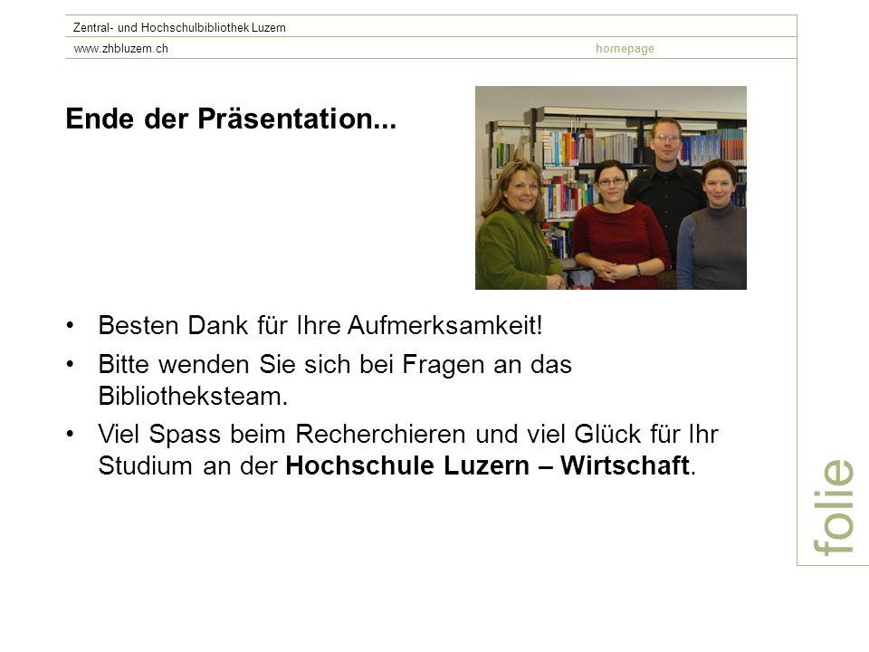 folie Zentral- und Hochschulbibliothek Luzern www.zhbluzern.chhomepage Ende der Präsentation...