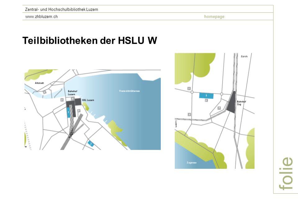 folie Zentral- und Hochschulbibliothek Luzern www.zhbluzern.chhomepage Präsenzzeiten des Bibliotheksteams für Beratung, Ausleihe, Rückgabe Montag bis Freitag09.30 – 17.00 Uhr Die Bibliothek ist öffentlich zugänglich.