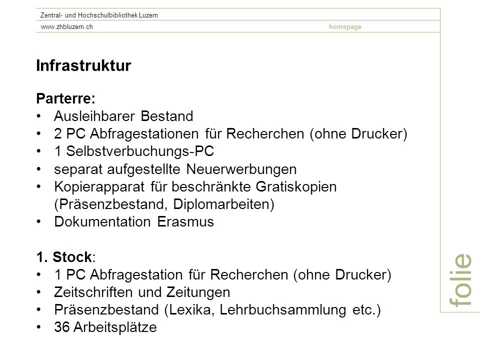 folie Zentral- und Hochschulbibliothek Luzern www.zhbluzern.chhomepage Bibliotheksbestand 3 Freihandbibliotheken mit einem Gesamtbestand von ca.