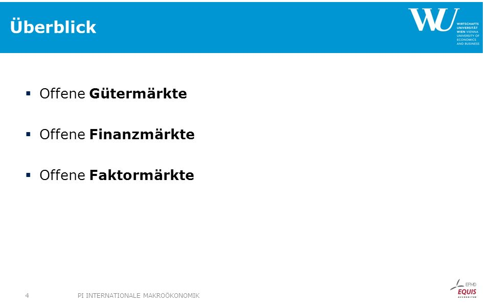 Überblick Offene Gütermärkte Offene Finanzmärkte Offene Faktormärkte PI INTERNATIONALE MAKROÖKONOMIK4