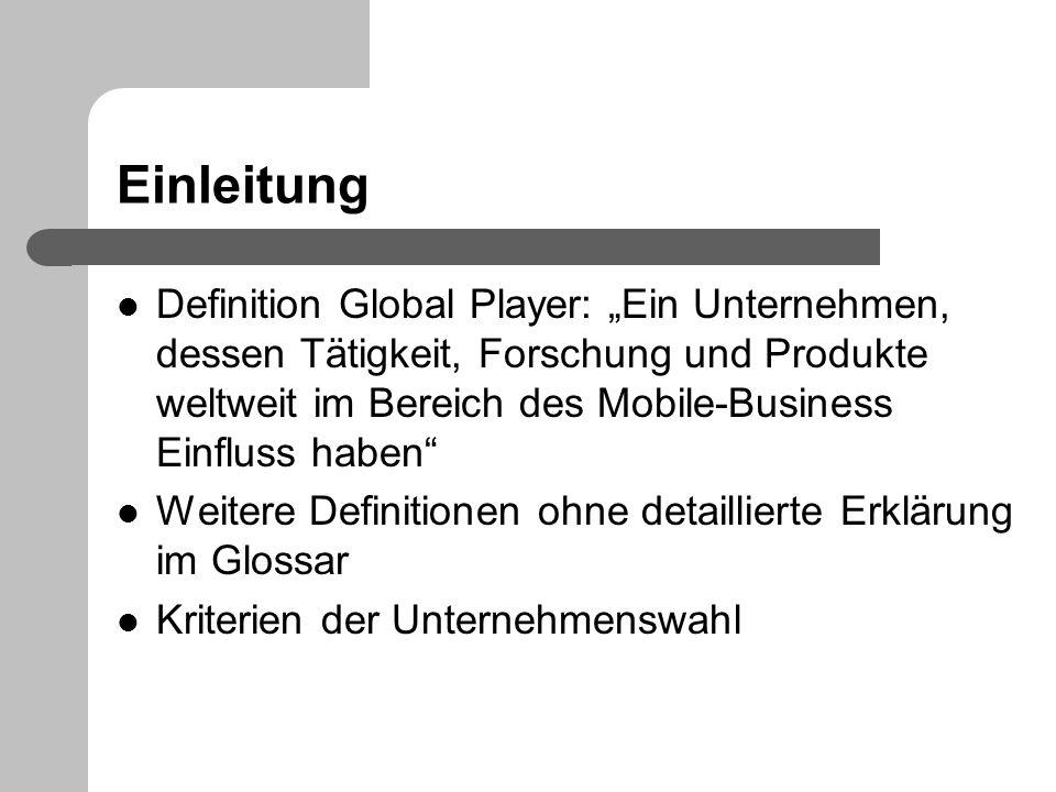 Einleitung Definition Global Player: Ein Unternehmen, dessen Tätigkeit, Forschung und Produkte weltweit im Bereich des Mobile-Business Einfluss haben