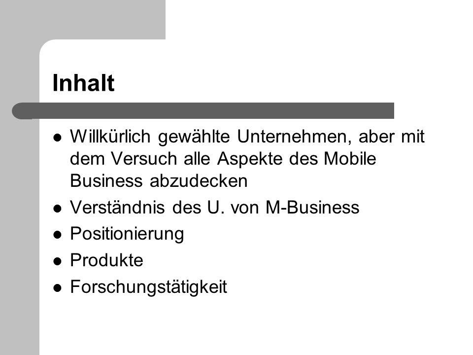 Inhalt Willkürlich gewählte Unternehmen, aber mit dem Versuch alle Aspekte des Mobile Business abzudecken Verständnis des U. von M-Business Positionie