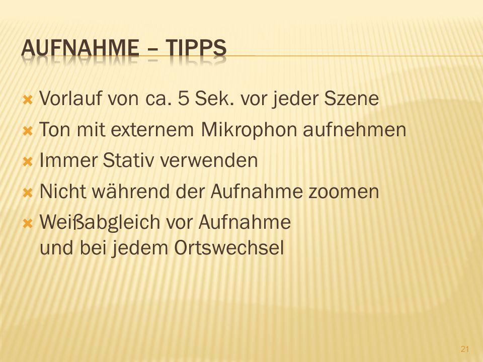 Vorlauf von ca. 5 Sek. vor jeder Szene Ton mit externem Mikrophon aufnehmen Immer Stativ verwenden Nicht während der Aufnahme zoomen Weißabgleich vor