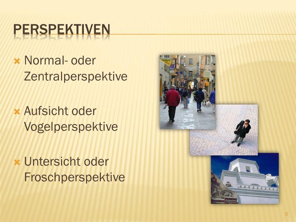 Normal- oder Zentralperspektive Aufsicht oder Vogelperspektive Untersicht oder Froschperspektive 6