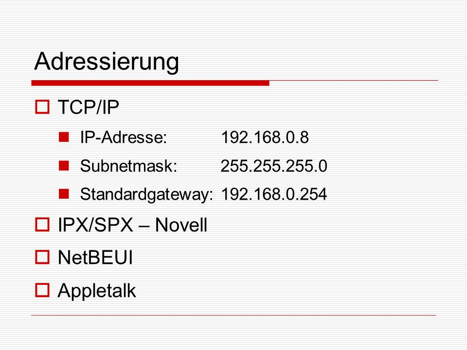 Adressierung TCP/IP IP-Adresse:192.168.0.8 Subnetmask:255.255.255.0 Standardgateway:192.168.0.254 IPX/SPX – Novell NetBEUI Appletalk