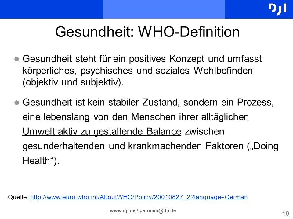 10 www.dji.de / permien@dji.de Gesundheit: WHO-Definition l Gesundheit steht für ein positives Konzept und umfasst körperliches, psychisches und sozia