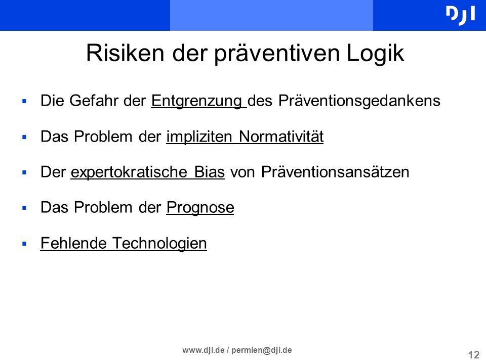 12 www.dji.de / permien@dji.de Risiken der präventiven Logik Die Gefahr der Entgrenzung des Präventionsgedankens Das Problem der impliziten Normativit