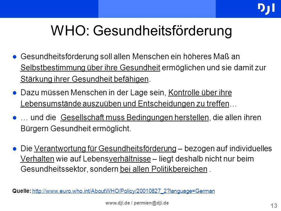 13 www.dji.de / permien@dji.de WHO: Gesundheitsförderung l Gesundheitsförderung soll allen Menschen ein höheres Maß an Selbstbestimmung über ihre Gesu