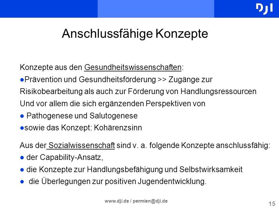 15 www.dji.de / permien@dji.de Anschlussfähige Konzepte Konzepte aus den Gesundheitswissenschaften: l Prävention und Gesundheitsförderung >> Zugänge z