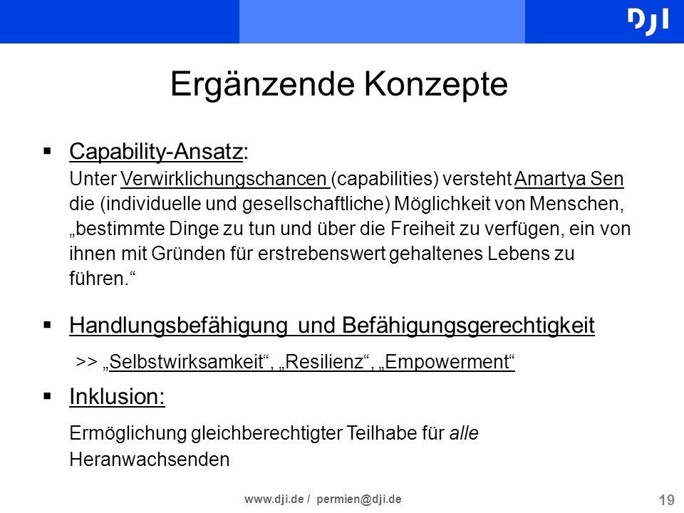 19 www.dji.de / permien@dji.de Ergänzende Konzepte Capability-Ansatz: Unter Verwirklichungschancen (capabilities) versteht Amartya Sen die (individuel