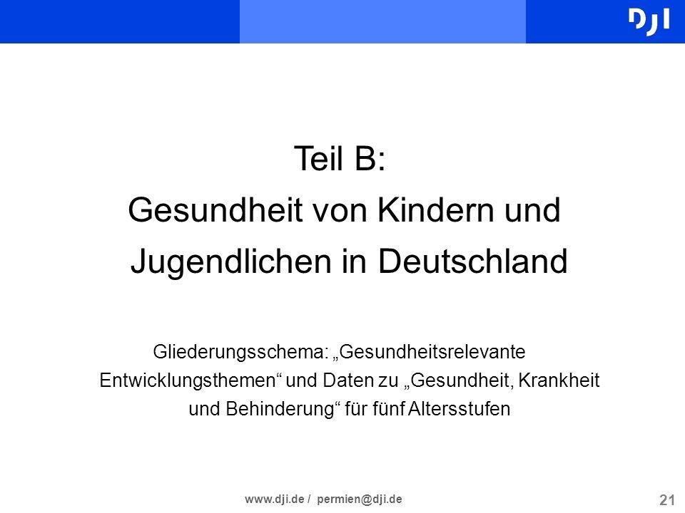21 www.dji.de / permien@dji.de Teil B: Gesundheit von Kindern und Jugendlichen in Deutschland Gliederungsschema: Gesundheitsrelevante Entwicklungsthem