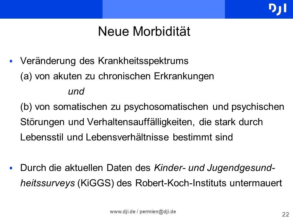 22 www.dji.de / permien@dji.de Neue Morbidität Veränderung des Krankheitsspektrums (a) von akuten zu chronischen Erkrankungen und (b) von somatischen