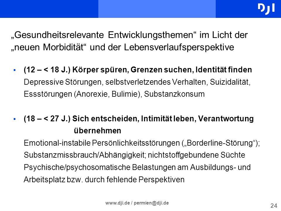 24 www.dji.de / permien@dji.de Gesundheitsrelevante Entwicklungsthemen im Licht der neuen Morbidität und der Lebensverlaufsperspektive (12 – < 18 J.)