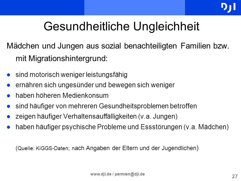 27 www.dji.de / permien@dji.de Gesundheitliche Ungleichheit Mädchen und Jungen aus sozial benachteiligten Familien bzw. mit Migrationshintergrund: l s