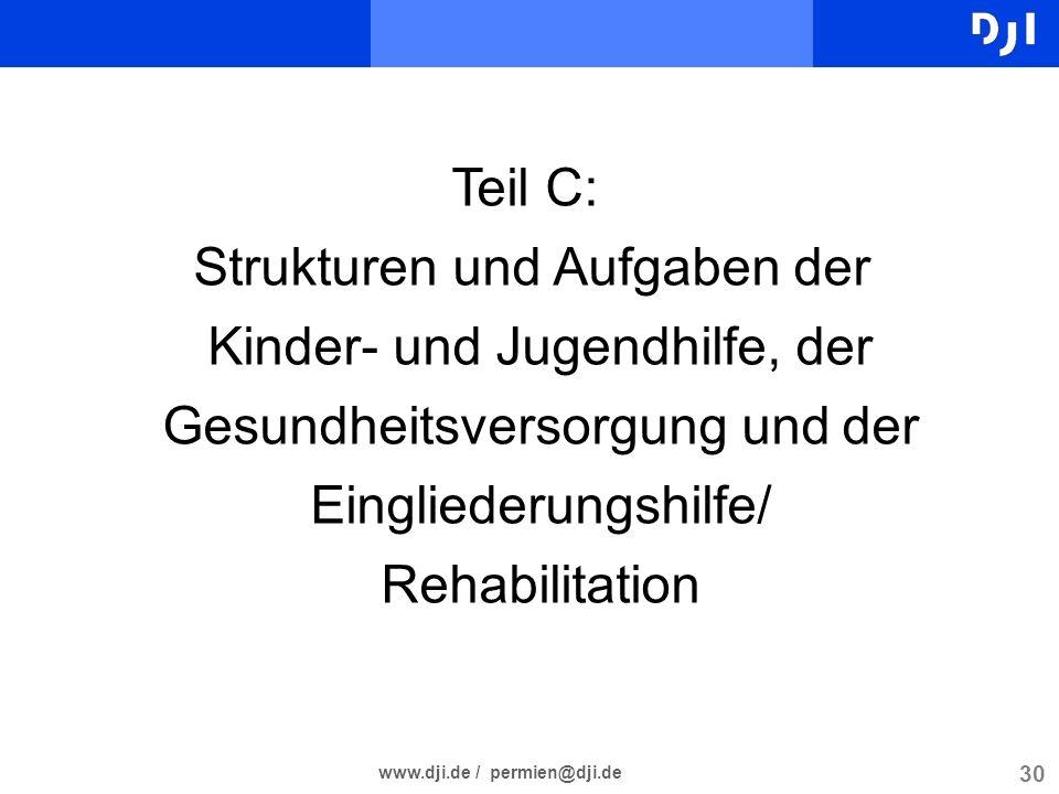 30 www.dji.de / permien@dji.de Teil C: Strukturen und Aufgaben der Kinder- und Jugendhilfe, der Gesundheitsversorgung und der Eingliederungshilfe/ Reh