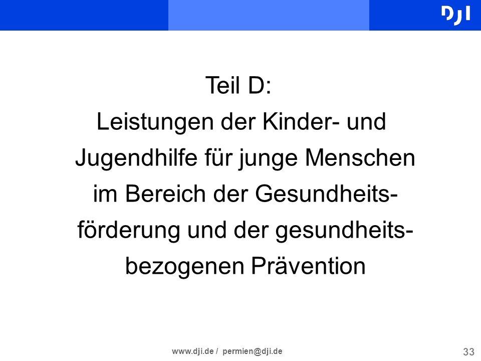 33 www.dji.de / permien@dji.de Teil D: Leistungen der Kinder- und Jugendhilfe für junge Menschen im Bereich der Gesundheits- förderung und der gesundh
