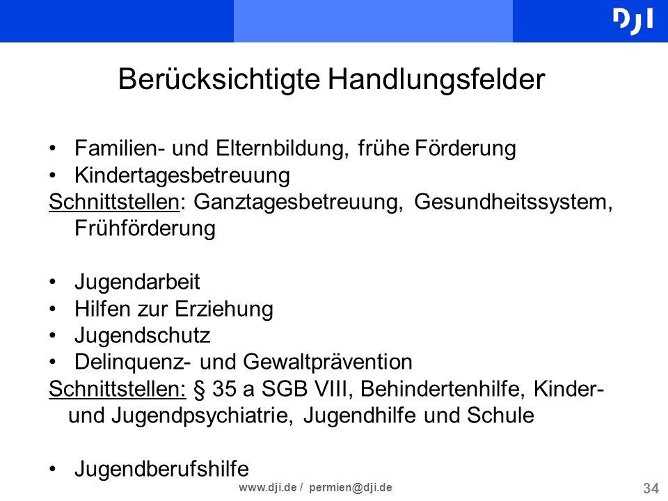 34 www.dji.de / permien@dji.de Berücksichtigte Handlungsfelder Familien- und Elternbildung, frühe Förderung Kindertagesbetreuung Schnittstellen: Ganzt
