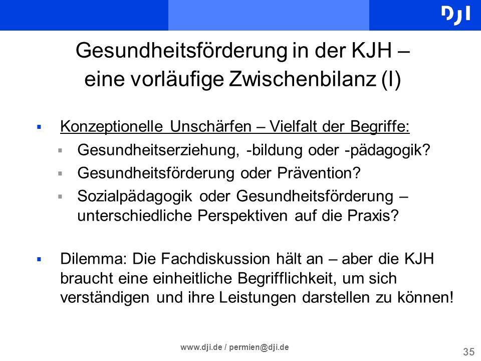 35 www.dji.de / permien@dji.de Gesundheitsförderung in der KJH – eine vorläufige Zwischenbilanz (I) Konzeptionelle Unschärfen – Vielfalt der Begriffe: