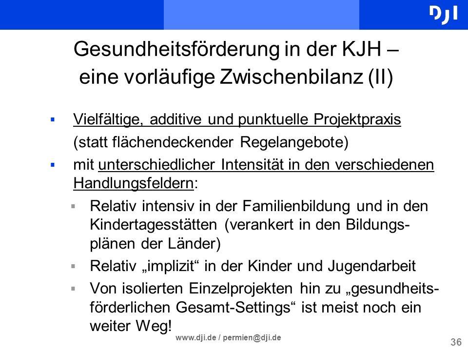 36 www.dji.de / permien@dji.de Gesundheitsförderung in der KJH – eine vorläufige Zwischenbilanz (II) Vielfältige, additive und punktuelle Projektpraxi