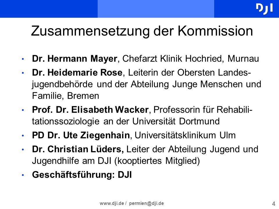 4 www.dji.de / permien@dji.de 4 4 Zusammensetzung der Kommission Dr. Hermann Mayer, Chefarzt Klinik Hochried, Murnau Dr. Heidemarie Rose, Leiterin der
