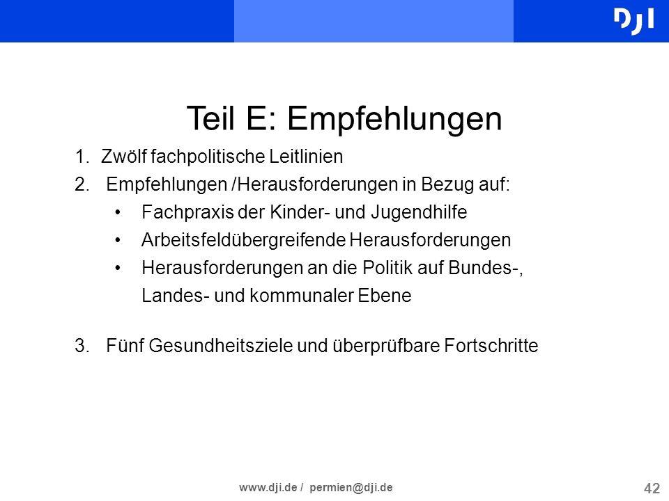 42 www.dji.de / permien@dji.de Teil E: Empfehlungen 1.Zwölf fachpolitische Leitlinien 2. Empfehlungen /Herausforderungen in Bezug auf: Fachpraxis der