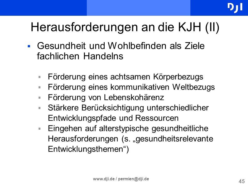 45 www.dji.de / permien@dji.de Herausforderungen an die KJH (II) Gesundheit und Wohlbefinden als Ziele fachlichen Handelns Förderung eines achtsamen K