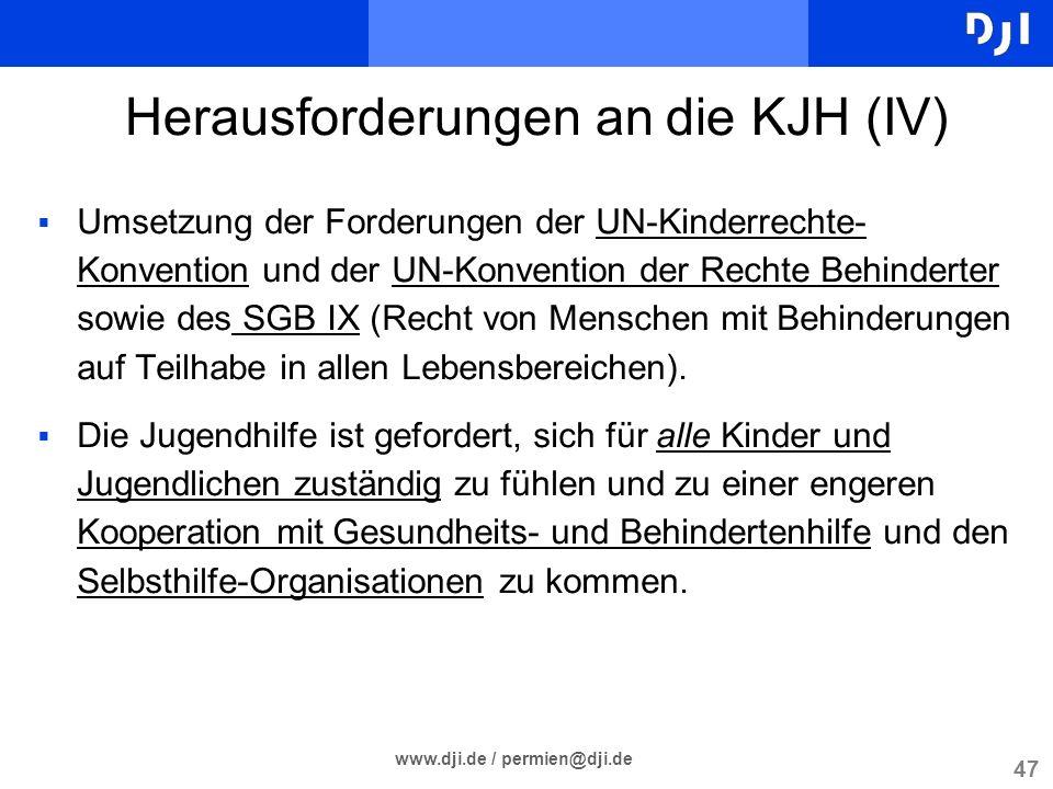 47 www.dji.de / permien@dji.de Herausforderungen an die KJH (IV) Umsetzung der Forderungen der UN-Kinderrechte- Konvention und der UN-Konvention der R