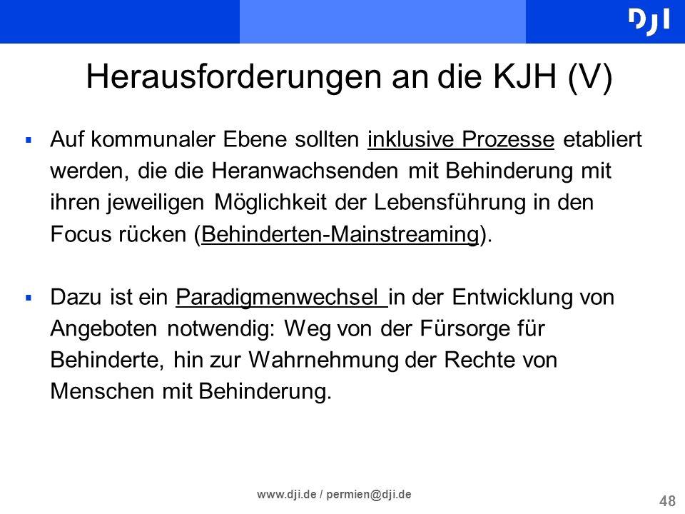 48 www.dji.de / permien@dji.de Herausforderungen an die KJH (V) Auf kommunaler Ebene sollten inklusive Prozesse etabliert werden, die die Heranwachsen