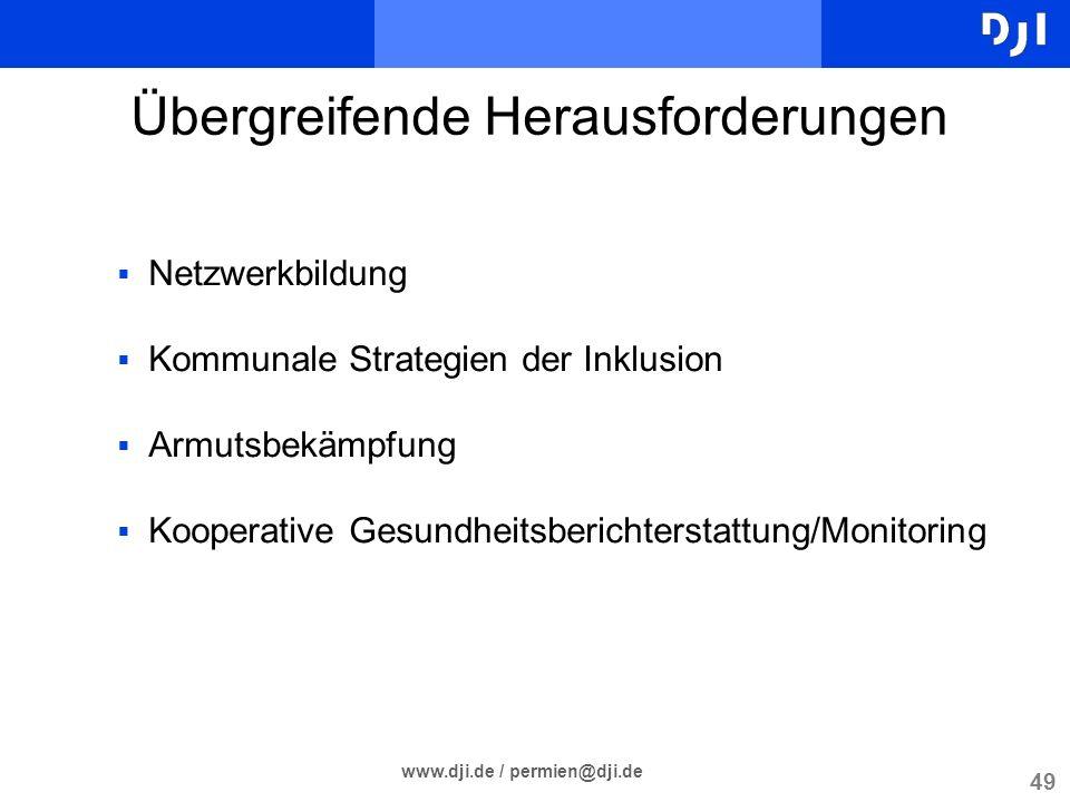 49 www.dji.de / permien@dji.de Übergreifende Herausforderungen Netzwerkbildung Kommunale Strategien der Inklusion Armutsbekämpfung Kooperative Gesundh